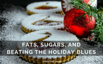Fats, Sugars, and Beating the Holiday Blues – Structure House NC