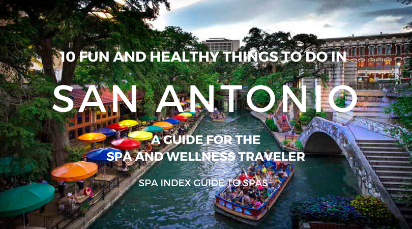 10 things to do in san antonio spas fitness food and fun